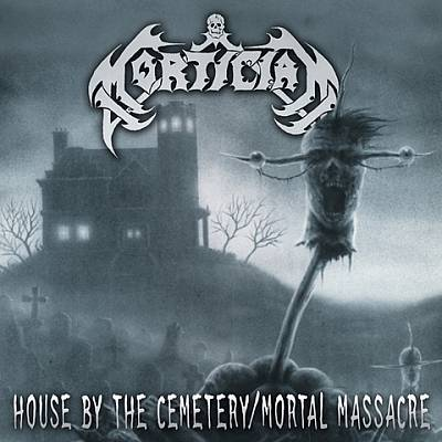 MORTICIAN - House by the Cemetery / Mortal Massacre