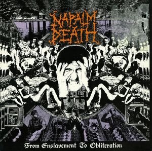 NAPALM DEATH - From Enslavement to Obliteration